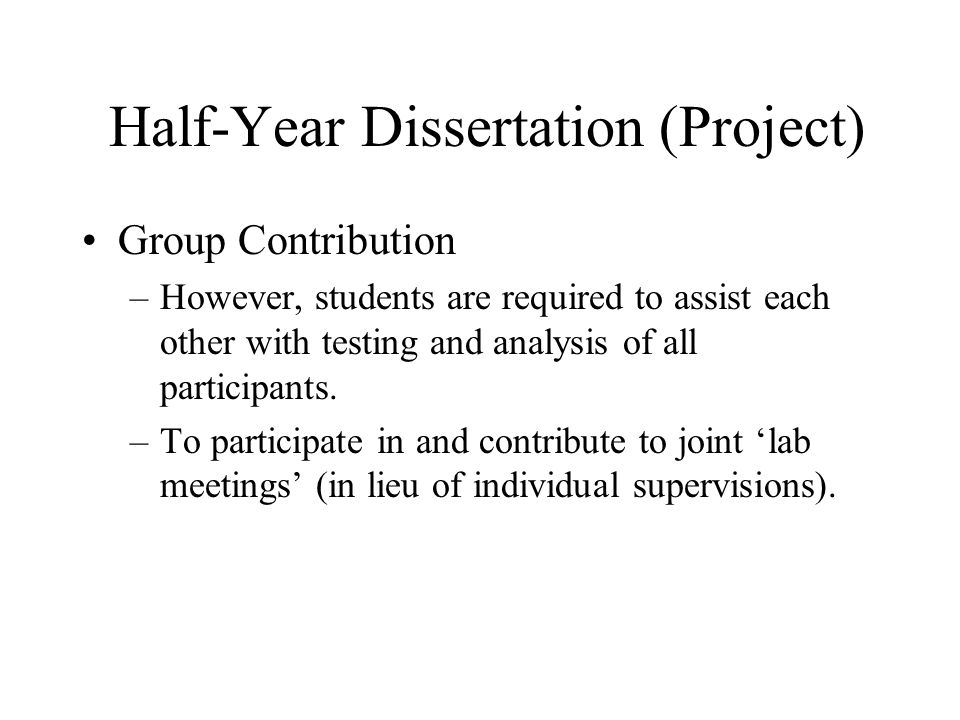 Half-Year Dissertation (Project) Group Contribution –However, students are required to assist each other with testing and analysis of all participants.