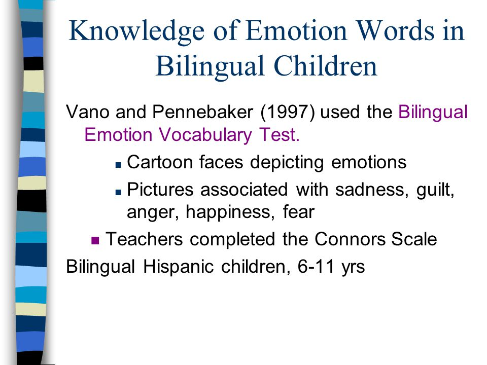 Knowledge of Emotion Words in Bilingual Children Vano and Pennebaker (1997) used the Bilingual Emotion Vocabulary Test.