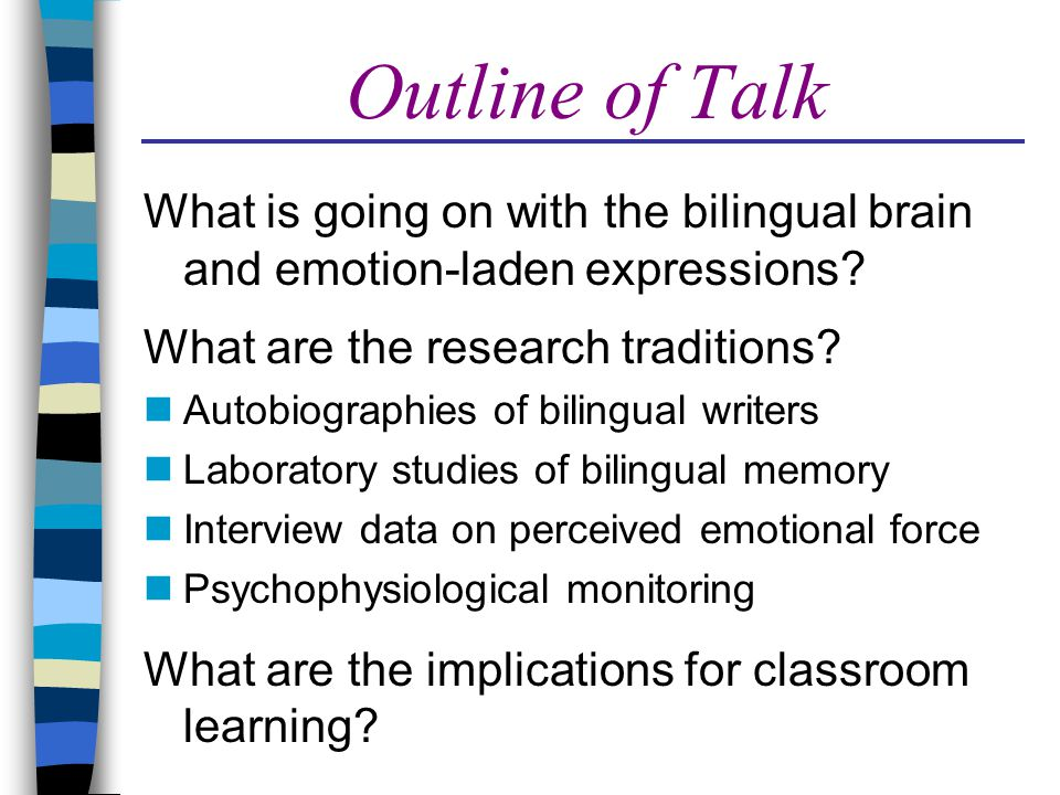Outline of Talk What is going on with the bilingual brain and emotion-laden expressions.