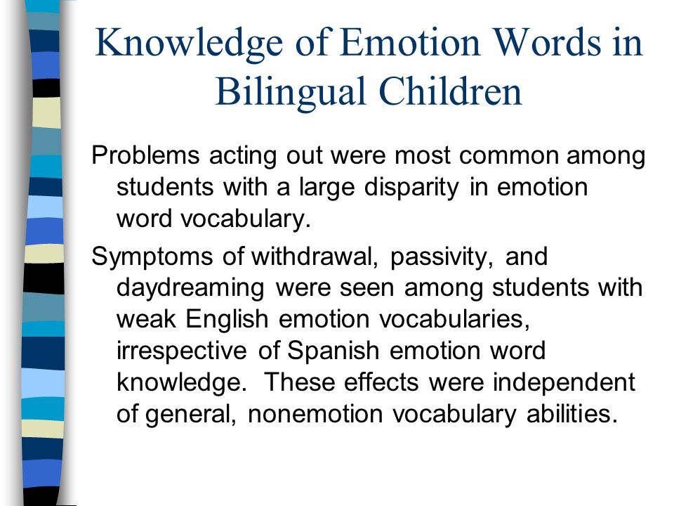 Knowledge of Emotion Words in Bilingual Children Problems acting out were most common among students with a large disparity in emotion word vocabulary.