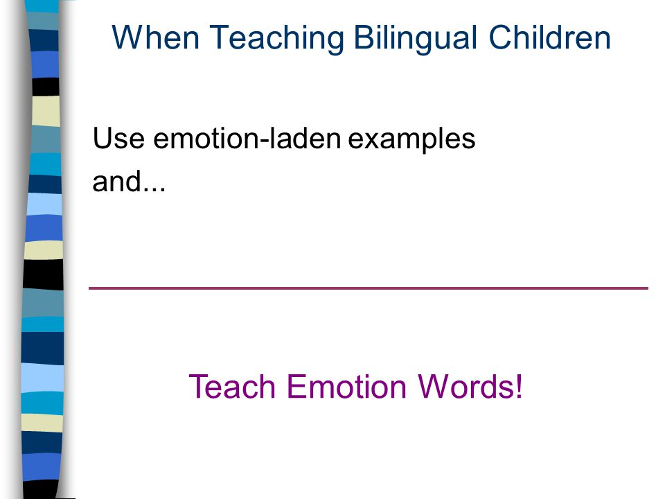 When Teaching Bilingual Children Teach Emotion Words! Use emotion-laden examples and...