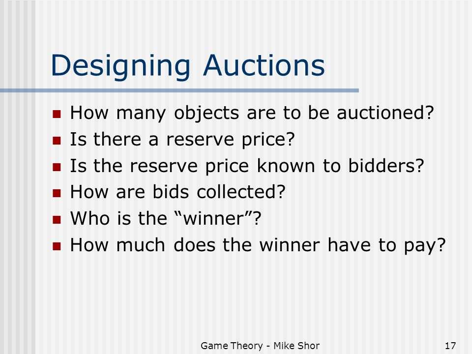 Game Theory - Mike Shor17 Designing Auctions How many objects are to be auctioned.