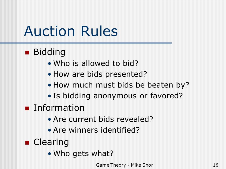 Game Theory - Mike Shor18 Auction Rules Bidding Who is allowed to bid.