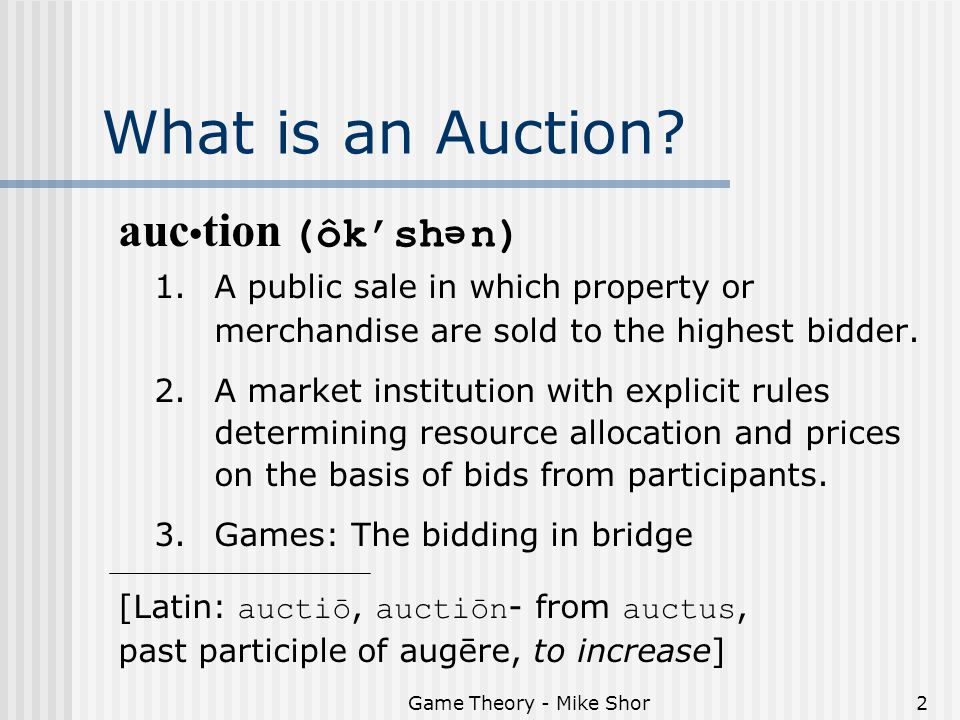 Game Theory - Mike Shor2 What is an Auction. auc tion 1.