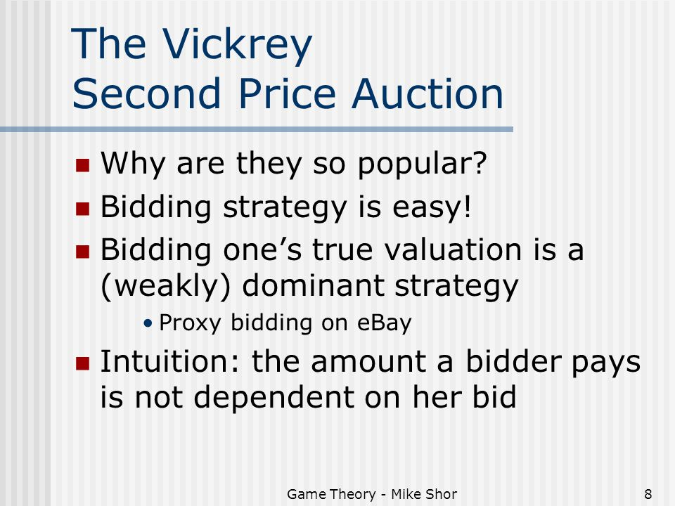 Game Theory - Mike Shor8 The Vickrey Second Price Auction Why are they so popular.