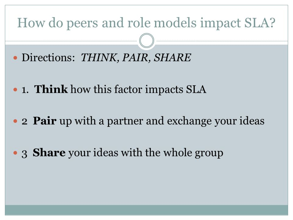 How do peers and role models impact SLA. Directions: THINK, PAIR, SHARE 1.
