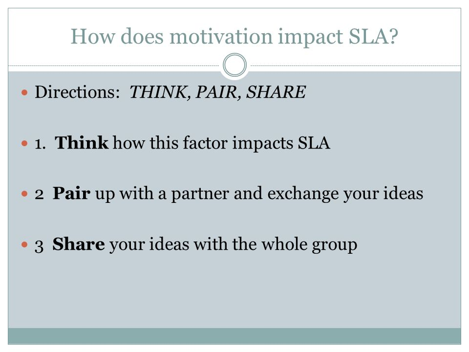 How does motivation impact SLA. Directions: THINK, PAIR, SHARE 1.