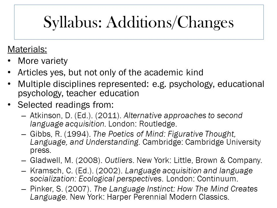 Syllabus: Additions/Changes Materials: More variety Articles yes, but not only of the academic kind Multiple disciplines represented: e.g.