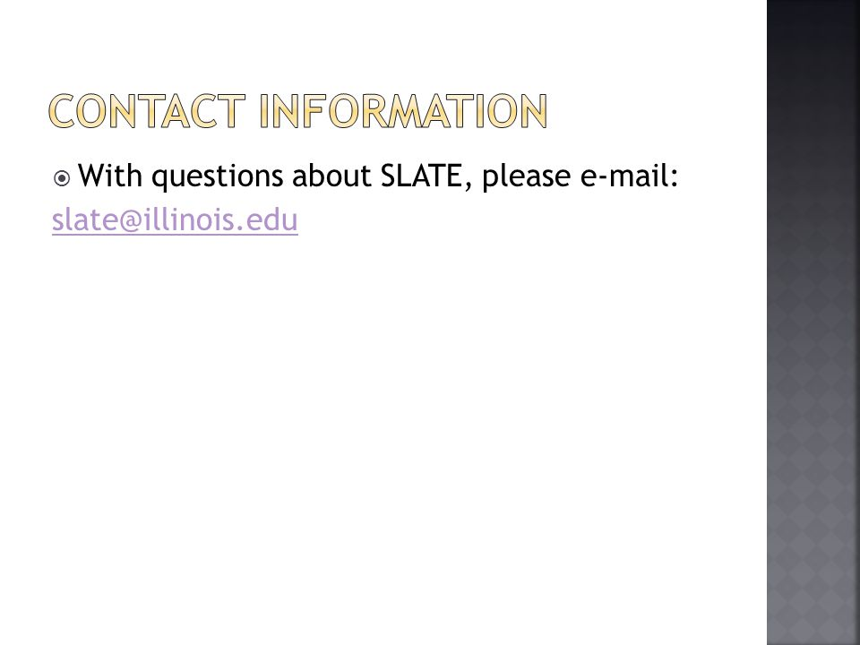  With questions about SLATE, please e-mail: slate@illinois.edu