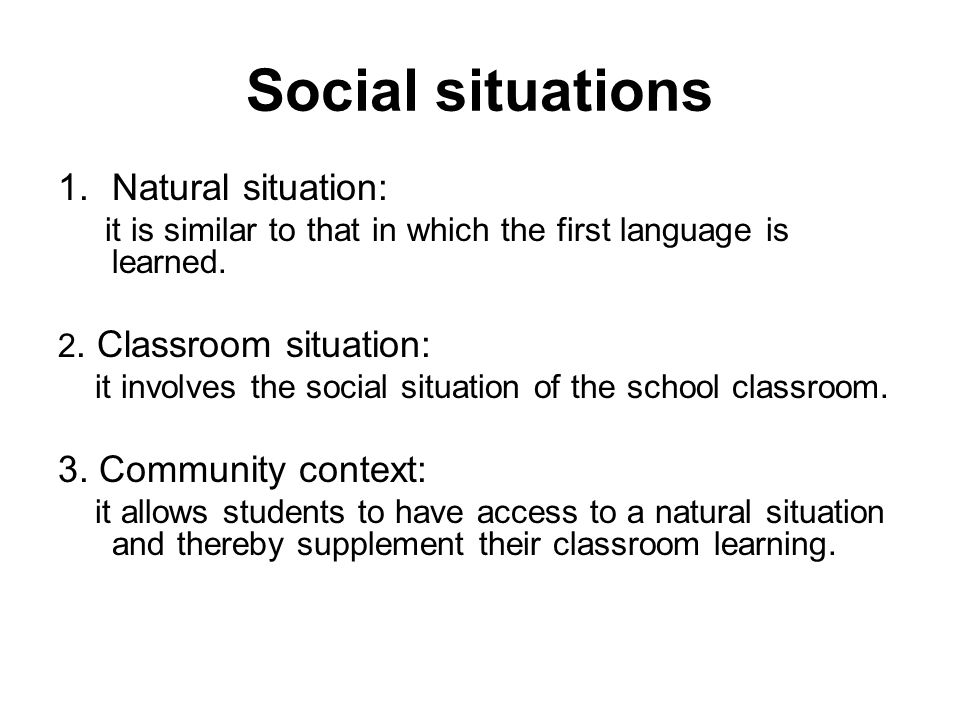 Social situations 1.Natural situation: it is similar to that in which the first language is learned.