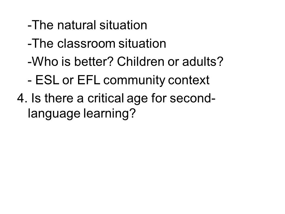 -The natural situation -The classroom situation -Who is better.