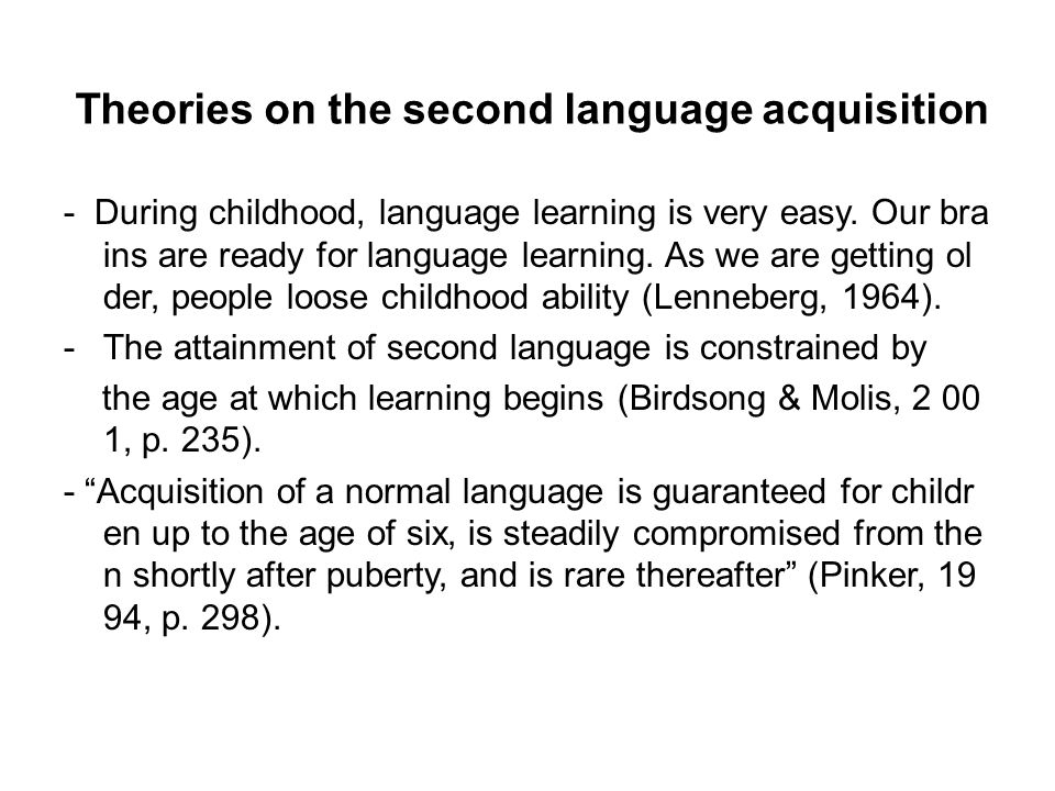 Theories on the second language acquisition - During childhood, language learning is very easy.
