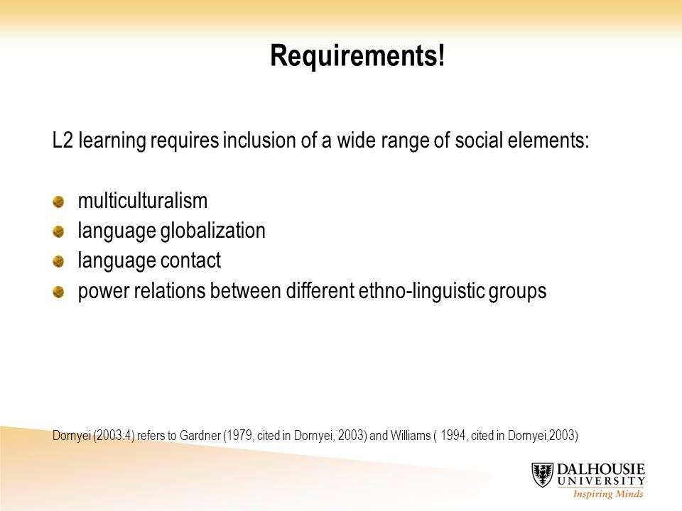 Requirements! L2 learning requires inclusion of a wide range of social elements: multiculturalism language globalization language contact power relati
