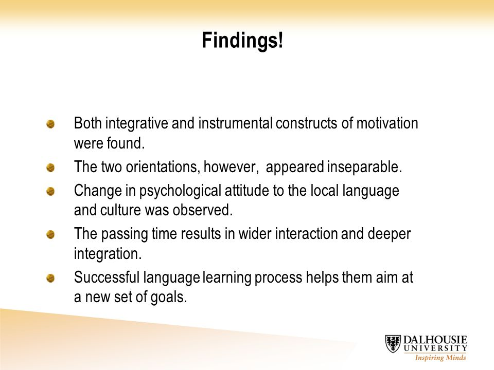 Findings! Both integrative and instrumental constructs of motivation were found. The two orientations, however, appeared inseparable. Change in psycho