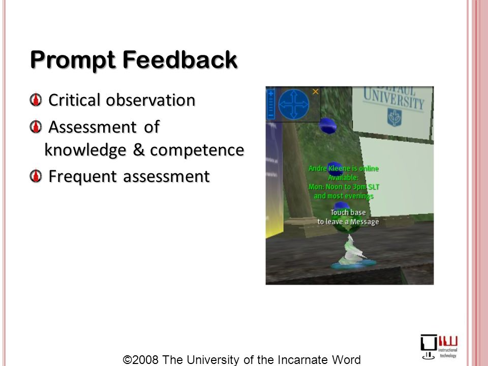 ©2008 The University of the Incarnate Word Prompt Feedback Critical observation Critical observation Assessment of knowledge & competence Assessment of knowledge & competence Frequent assessment Frequent assessment