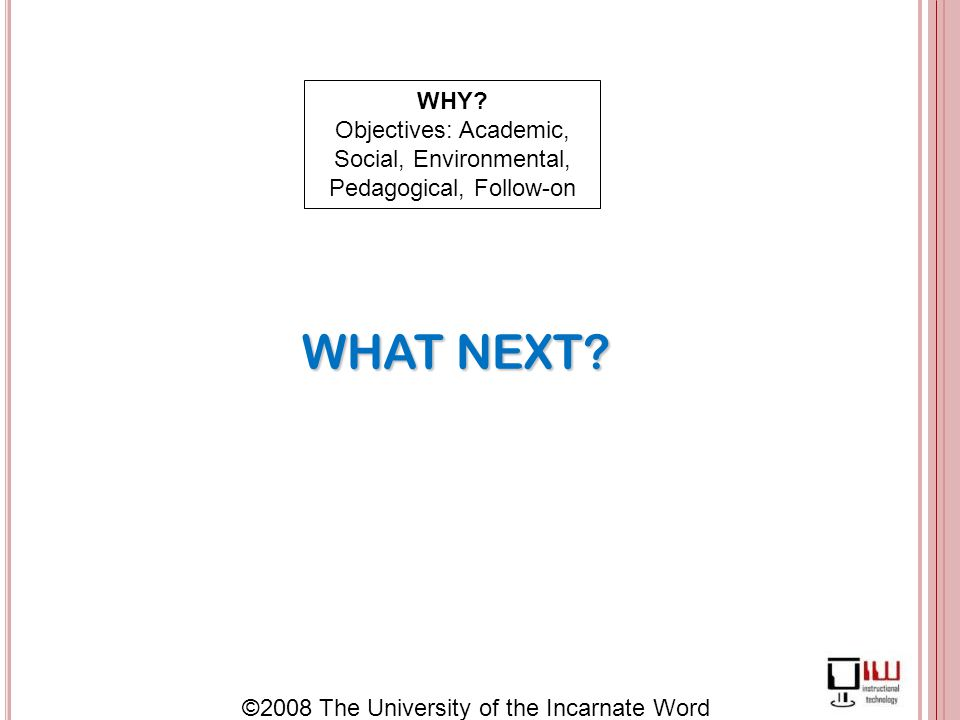 ©2008 The University of the Incarnate Word WHAT NEXT.