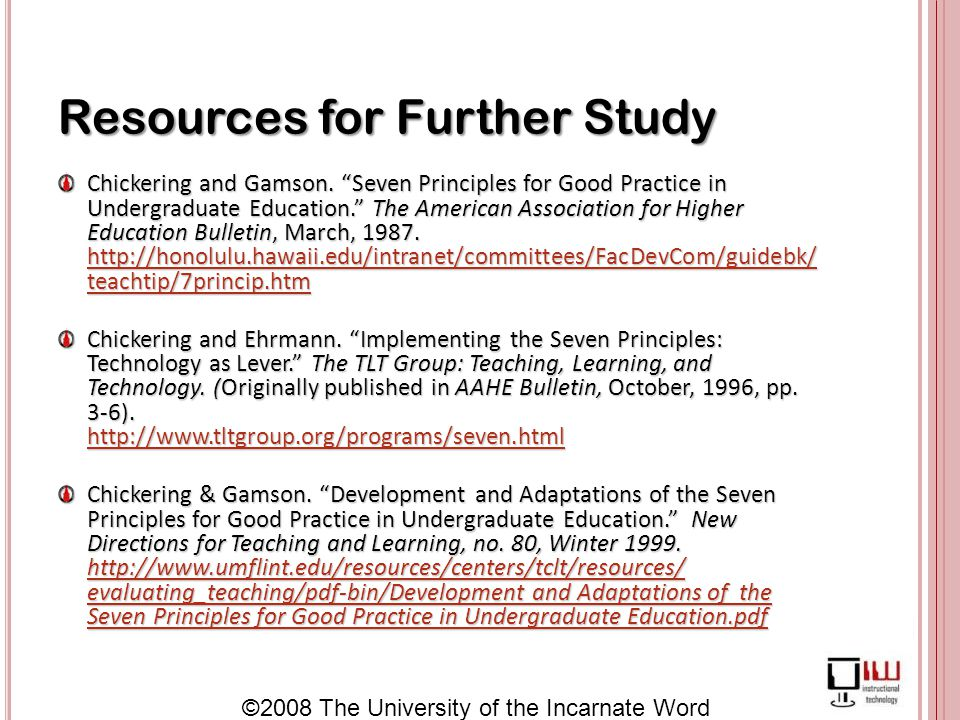 ©2008 The University of the Incarnate Word Resources for Further Study Chickering and Gamson.