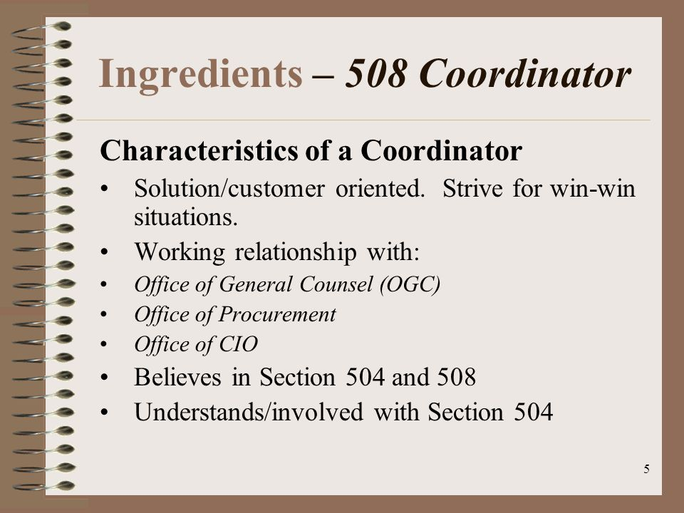 5 Ingredients – 508 Coordinator Characteristics of a Coordinator Solution/customer oriented.