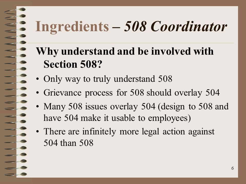 6 Ingredients – 508 Coordinator Why understand and be involved with Section 508.