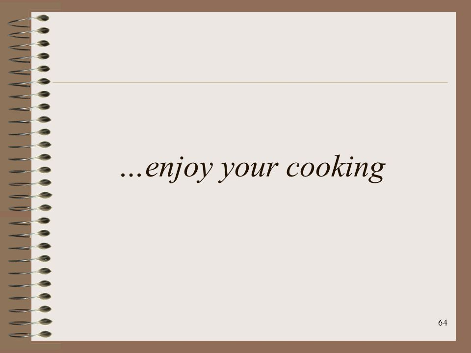 64 …enjoy your cooking