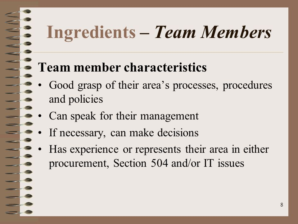 9 Ingredients – Team Members Team members should represent Cost centers or major areas in agency OP OGC Area responsible for Electronic procurement