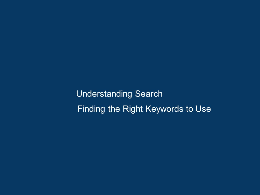 Understanding Search Finding the Right Keywords to Use