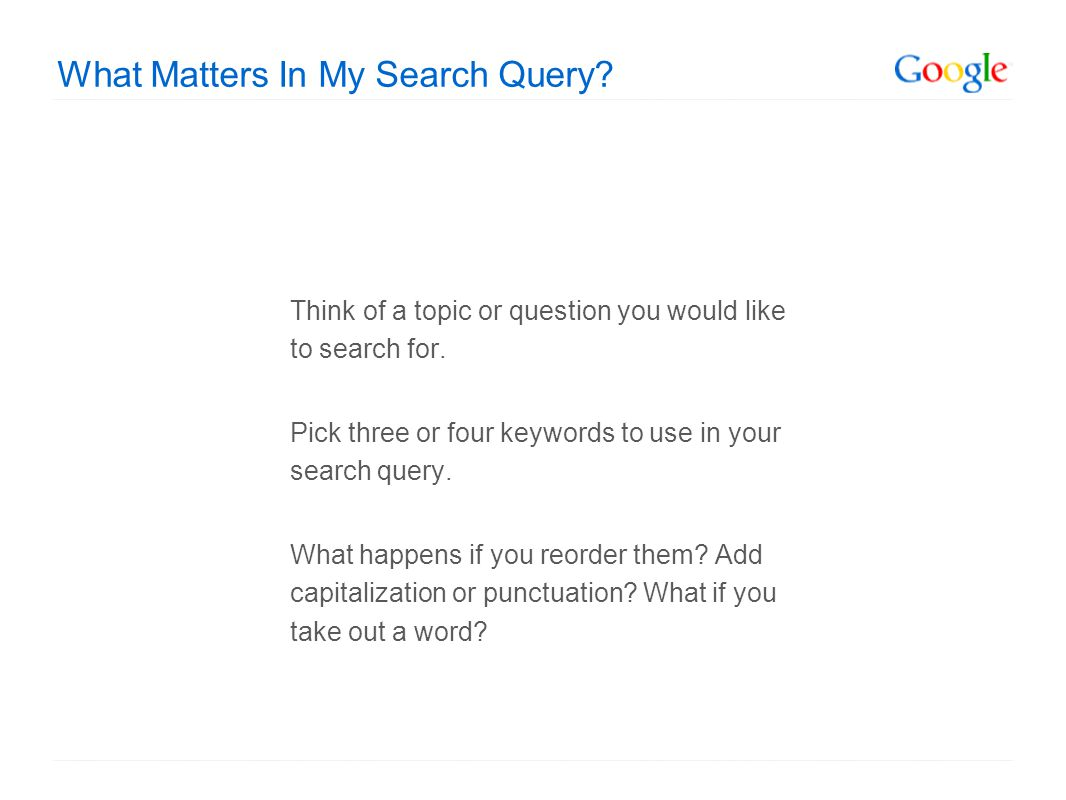 What Matters In My Search Query. Think of a topic or question you would like to search for.