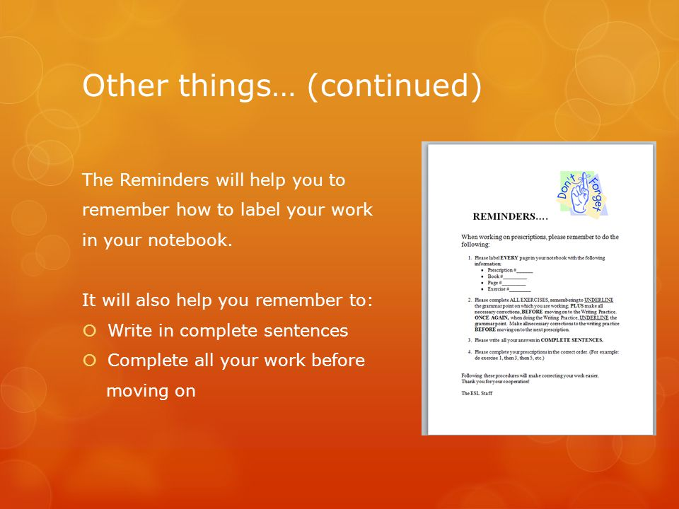 Other things… (continued) The Reminders will help you to remember how to label your work in your notebook.