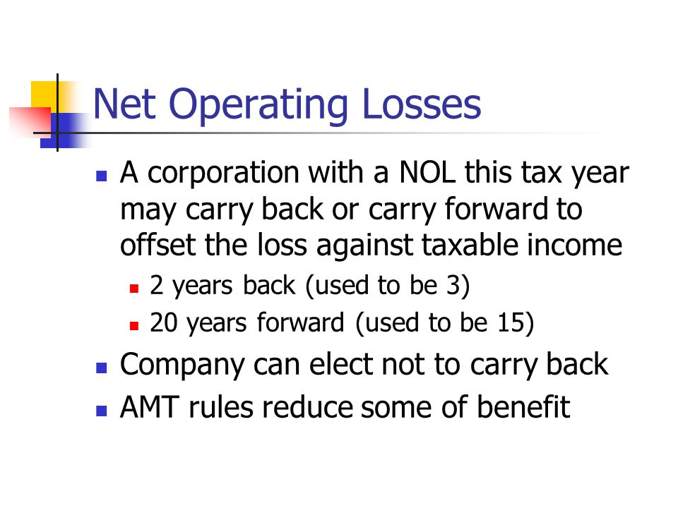 Net Operating Losses A corporation with a NOL this tax year may carry back or carry forward to offset the loss against taxable income 2 years back (us