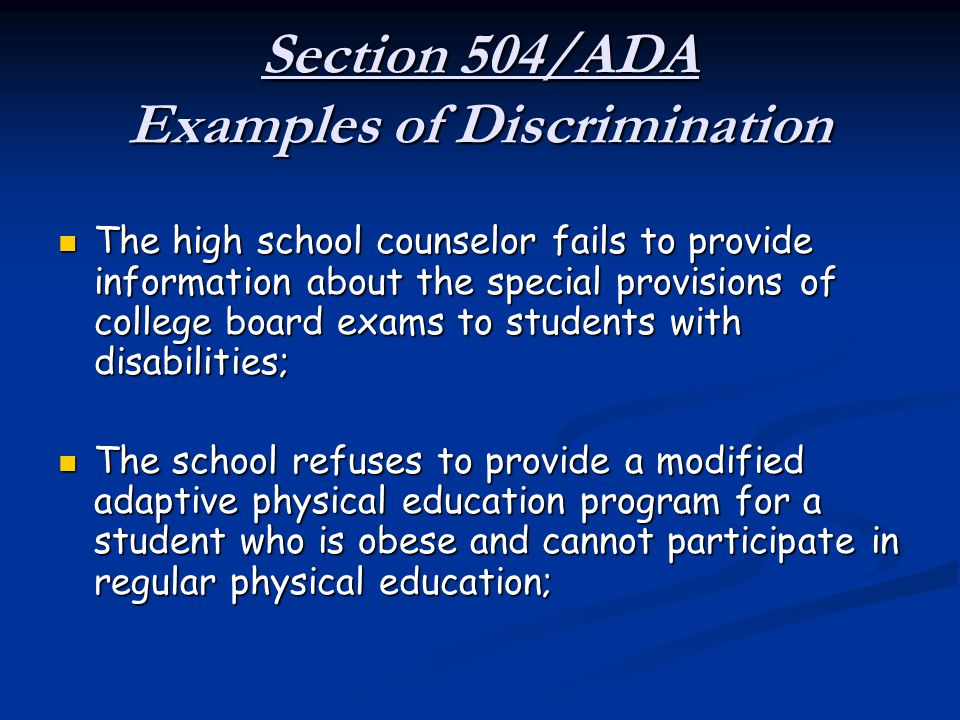 Section 504/ADA Examples of Discrimination The high school counselor fails to provide information about the special provisions of college board exams