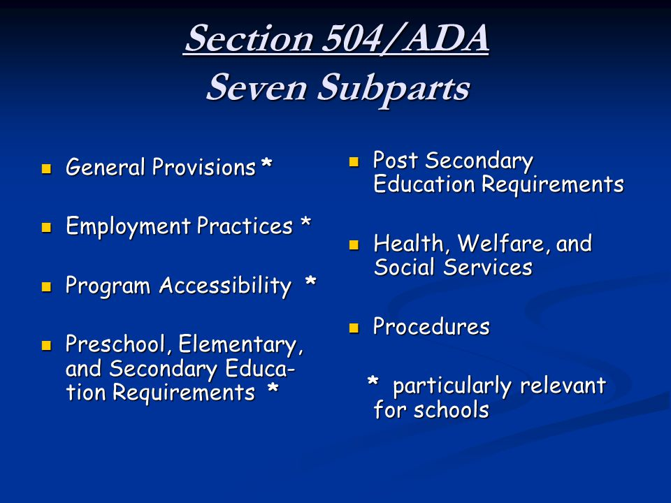 Section 504/ADA Seven Subparts General Provisions * General Provisions * Employment Practices * Employment Practices * Program Accessibility * Program