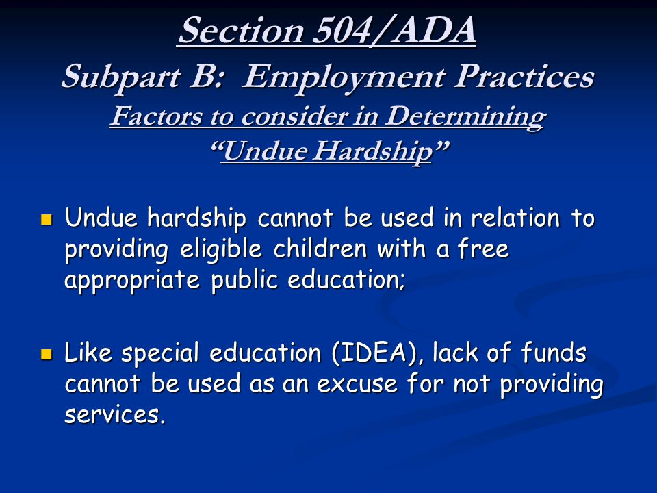 """Section 504/ADA Subpart B: Employment Practices Factors to consider in Determining """"Undue Hardship"""" Undue hardship cannot be used in relation to provi"""