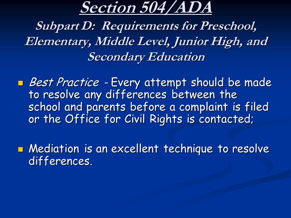 Section 504/ADA Subpart D: Requirements for Preschool, Elementary, Middle Level, Junior High, and Secondary Education Best Practice - Every attempt sh