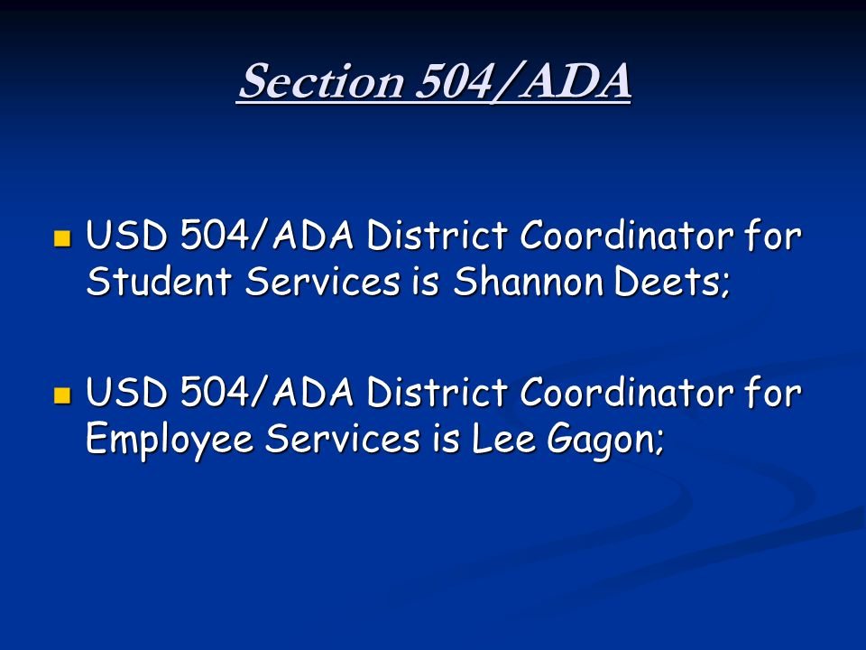 Section 504/ADA USD 504/ADA District Coordinator for Student Services is Shannon Deets; USD 504/ADA District Coordinator for Student Services is Shann