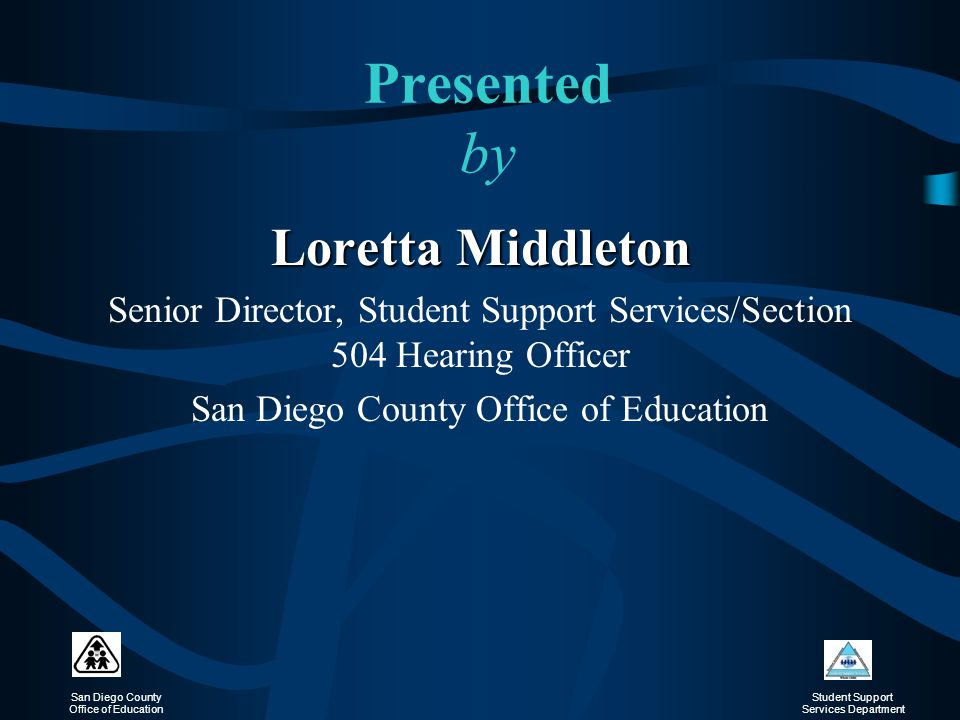 San Diego County Office of Education Student Support Services Department Introduction Pop-ups  Name  School/District  Position  My position in relationship to Section 504  Number of Section 504 Accommodations of which I have been a part  Why I'm here