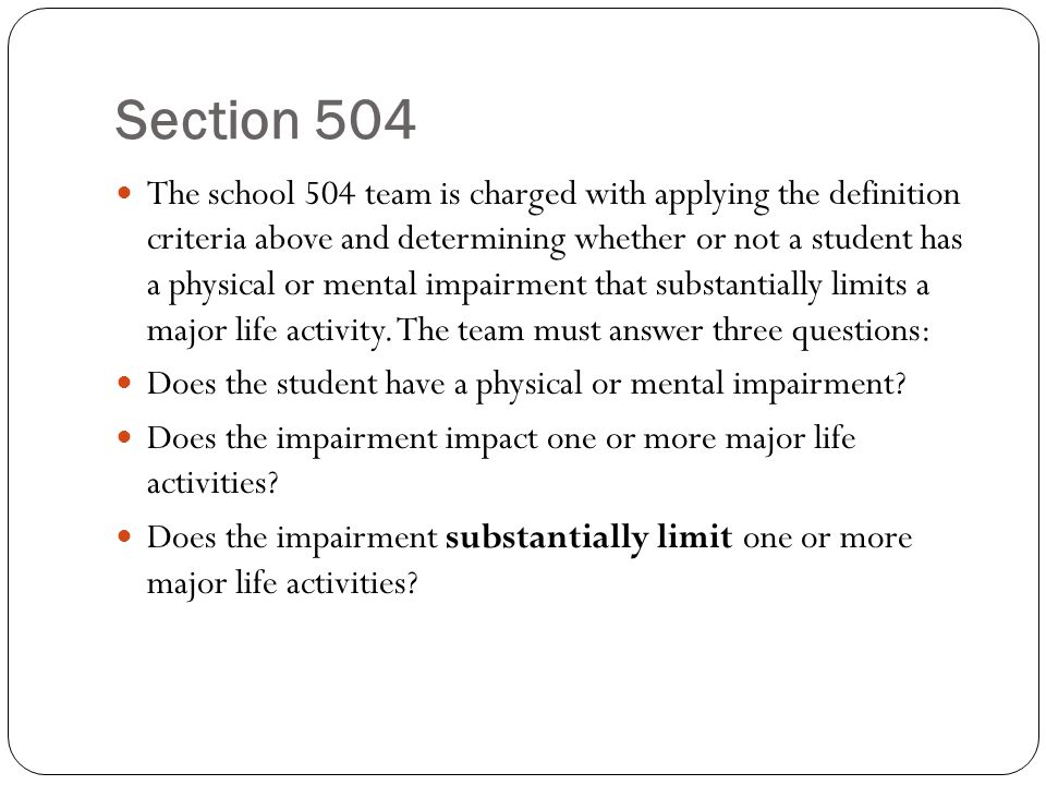 Section 504 The school 504 team is charged with applying the definition criteria above and determining whether or not a student has a physical or ment