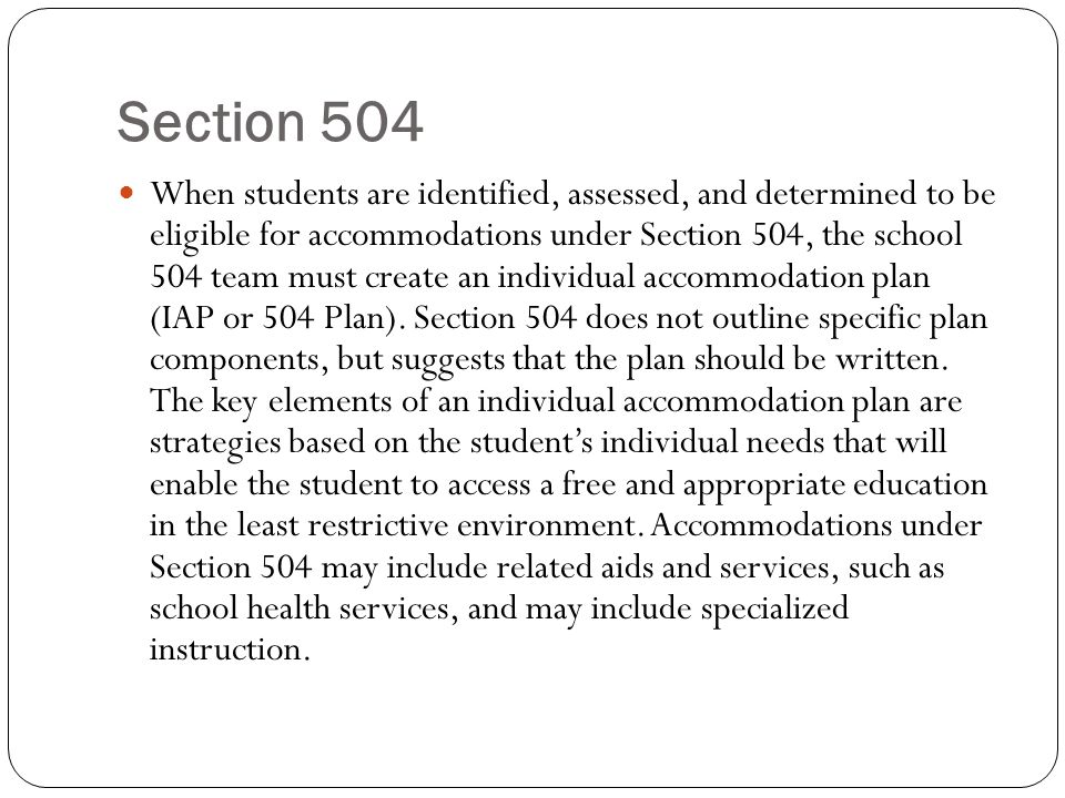 Section 504 School districts have inconsistently implemented the requirements of Section 504: No funding attached to the law and interpretation of the law and its requirements were initially unclear.