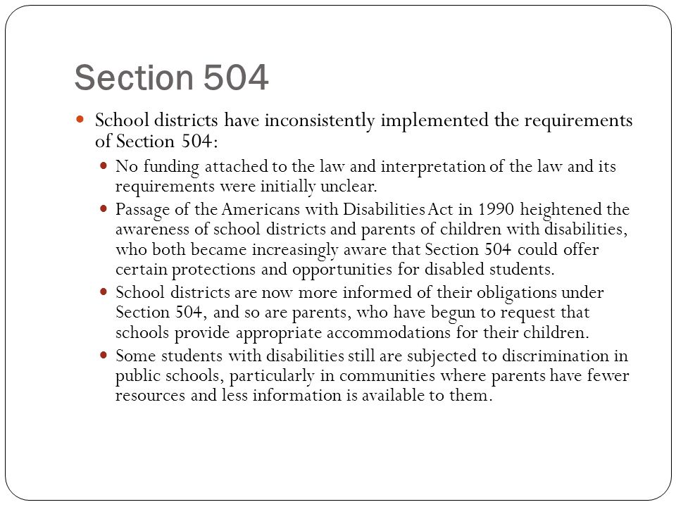 Section 504 Section 504 implies best practice for schools: Policy and procedures for determining eligibility and developing 504 Plans for eligible students, Well-informed, collaborative 504 teams, Procedures for meeting special needs of students with impairments who do not qualify for a 504 Plan