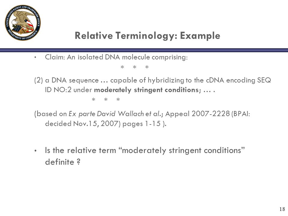 Relative Terminology: Example Claim: An isolated DNA molecule comprising: * * * (2) a DNA sequence … capable of hybridizing to the cDNA encoding SEQ I