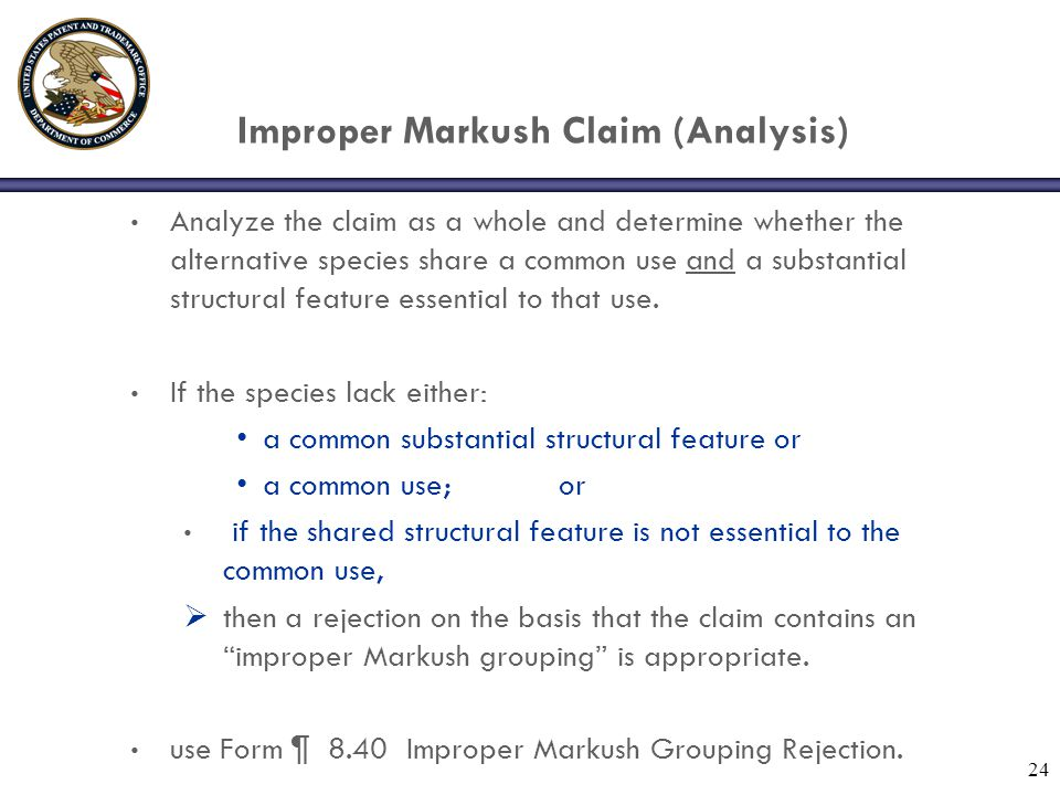 Improper Markush Claim (Analysis) Analyze the claim as a whole and determine whether the alternative species share a common use and a substantial stru