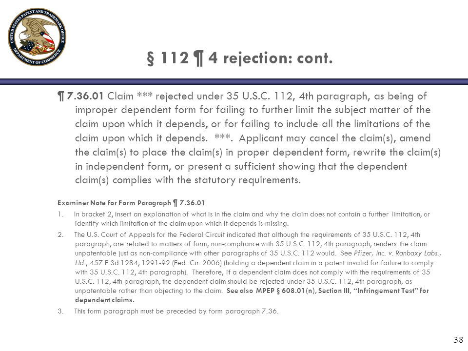 § 112 ¶ 4 rejection: cont. ¶ 7.36.01 Claim *** rejected under 35 U.S.C. 112, 4th paragraph, as being of improper dependent form for failing to further