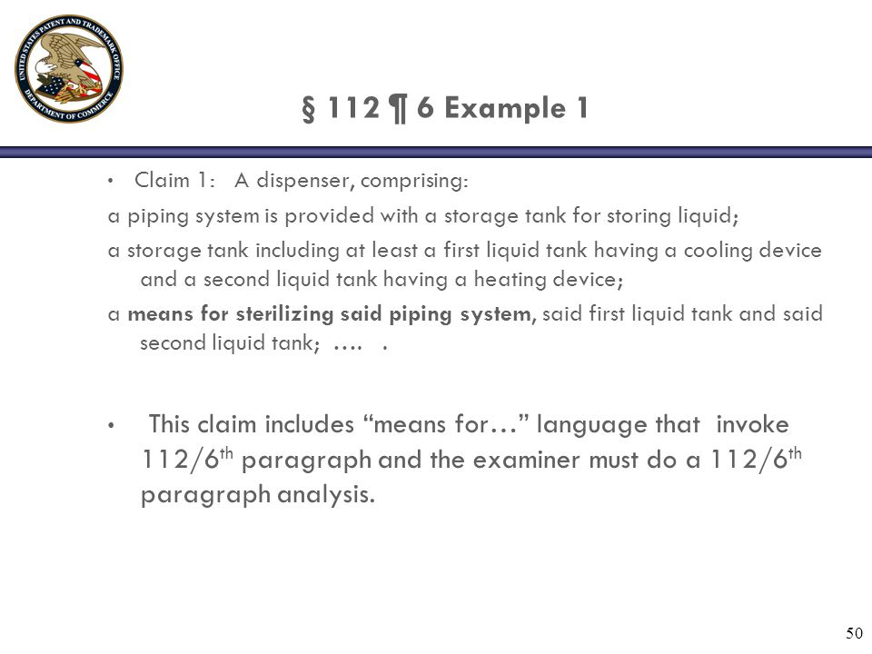 § 112 ¶ 6 Example 1 Claim 1: A dispenser, comprising: a piping system is provided with a storage tank for storing liquid; a storage tank including at