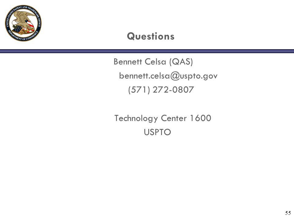 55 Questions Bennett Celsa (QAS) bennett.celsa@uspto.gov (571) 272-0807 Technology Center 1600 USPTO