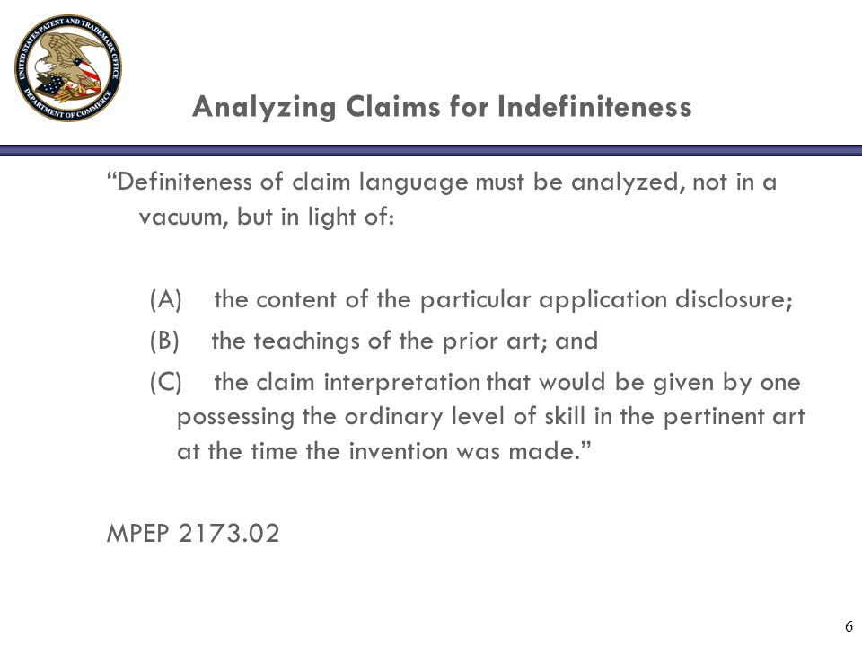 """Analyzing Claims for Indefiniteness """"Definiteness of claim language must be analyzed, not in a vacuum, but in light of: (A) the content of the particu"""
