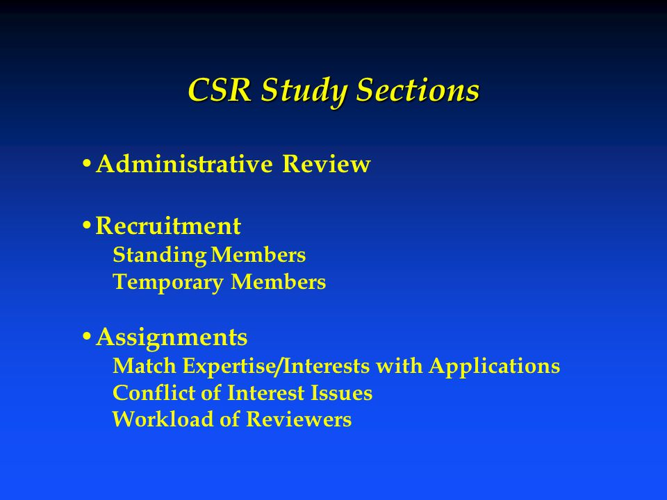 CSR Study Sections Administrative Review Recruitment Standing Members Temporary Members Assignments Match Expertise/Interests with Applications Confli