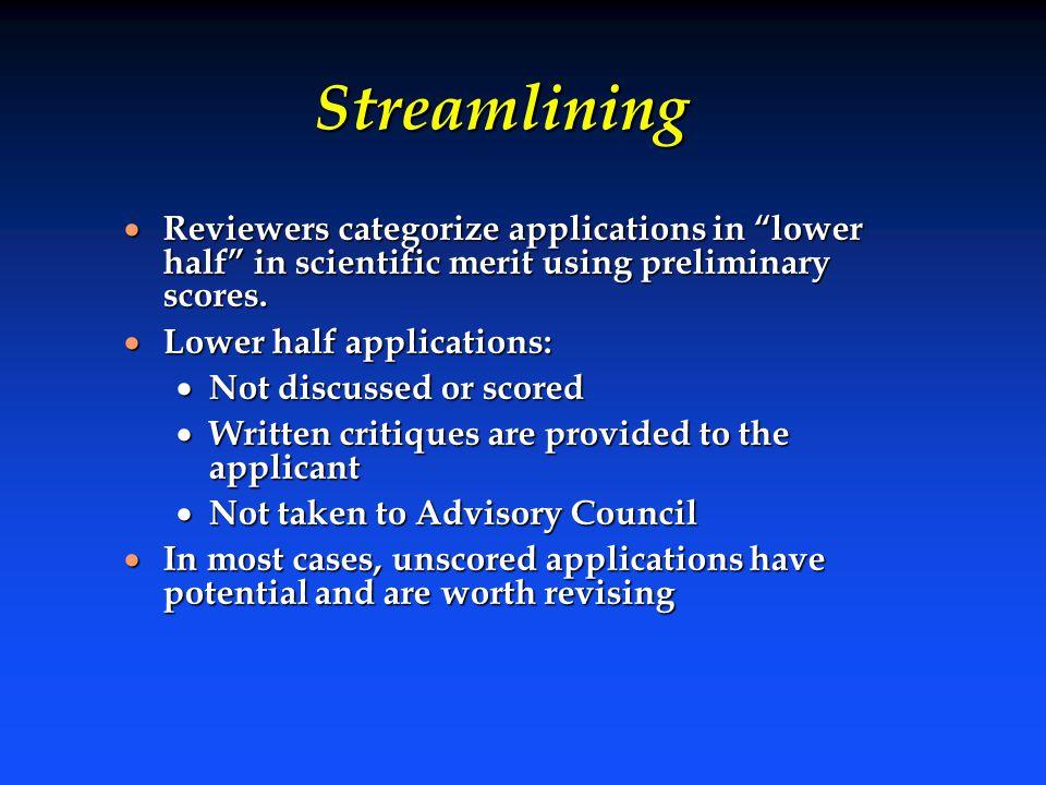 "Streamlining  Reviewers categorize applications in ""lower half"" in scientific merit using preliminary scores.  Lower half applications:  Not discus"