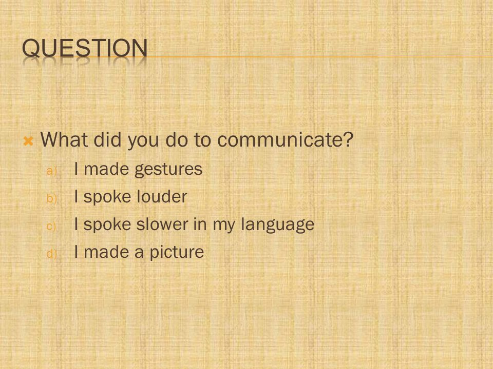  What did you do to communicate.