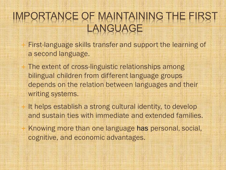  First-language skills transfer and support the learning of a second language.