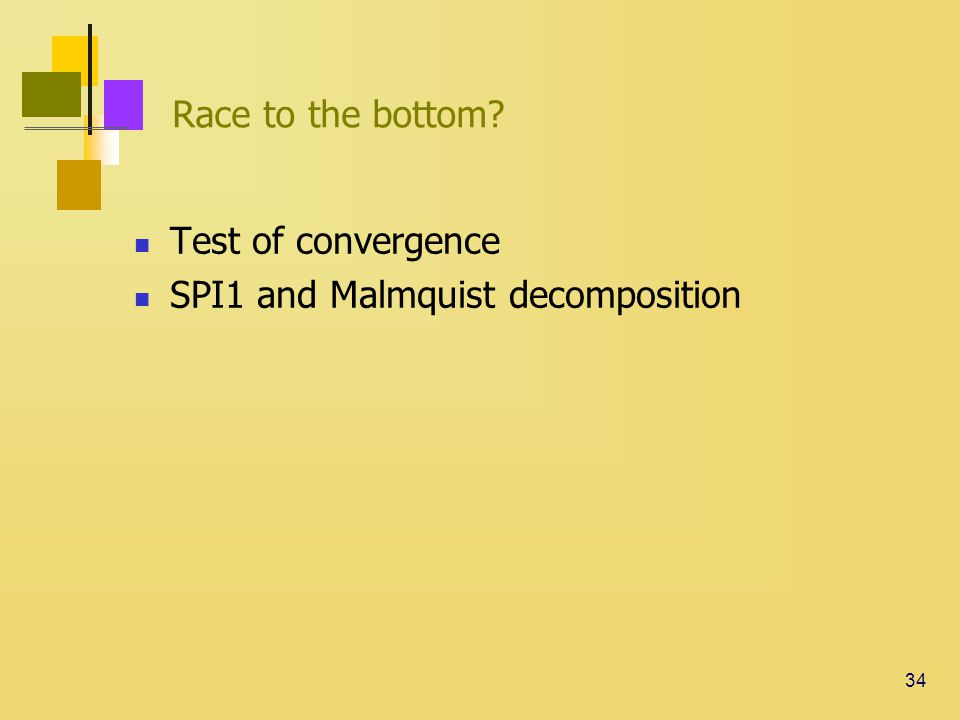 34 Race to the bottom Test of convergence SPI1 and Malmquist decomposition
