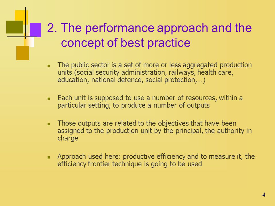 4 2. The performance approach and the concept of best practice The public sector is a set of more or less aggregated production units (social security